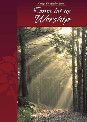 Discipleship Series - Book 5.0 - Come Let Us Worship - Omega Discipleship Ministries