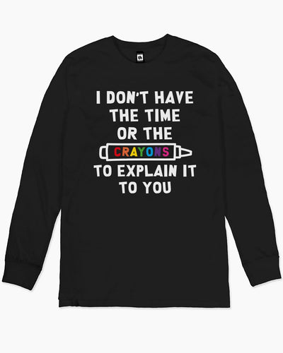 I Don't Have the Time or the Crayons Long Sleeve Australia Online
