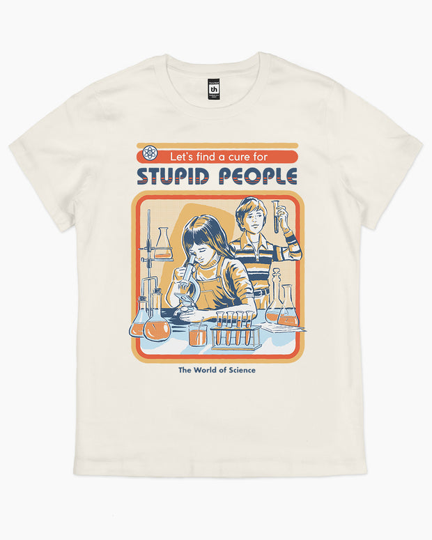 Let's Find a Cure for Stupid People T-Shirt Australia Online