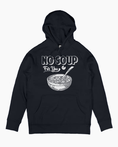 No Soup For You Hoodie Australia Online