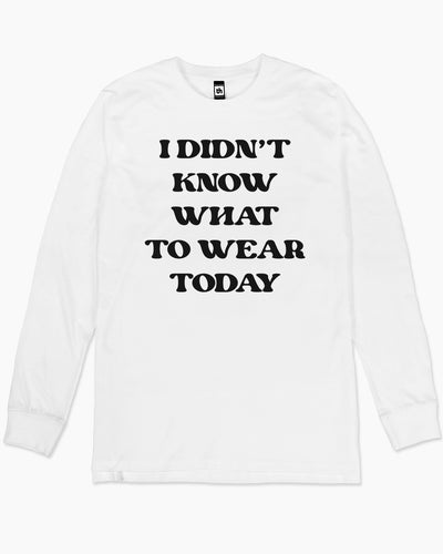 I Didn't Know What to Wear Today Long Sleeve Australia Online