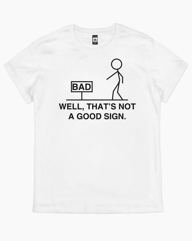 Not a Good Sign T-Shirt Australia Online