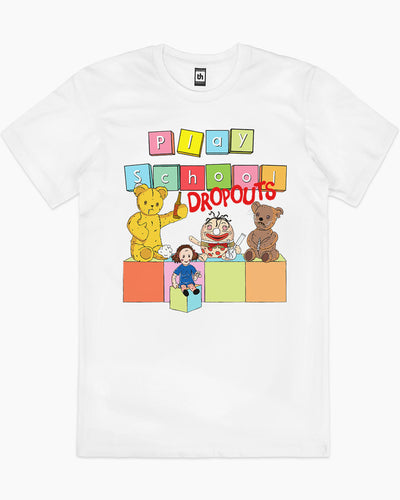 Play School Dropouts T-Shirt Australia Online