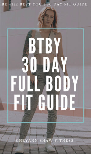 BTBY 30 DAY FULL BODY FIT GUIDE!