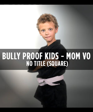 Bully Proof Kids - Mom's Voice Over (Square) - No Title - Dojo Muscle