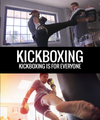 Kickboxing - Kickboxing is for Everyone