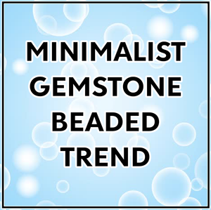 Minimalist Gemstone beaded trend