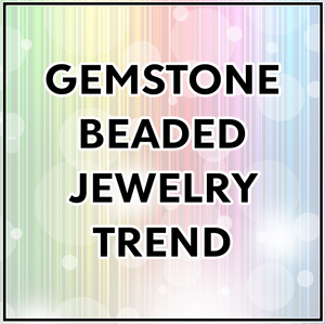Gemstone beaded jewelry trend
