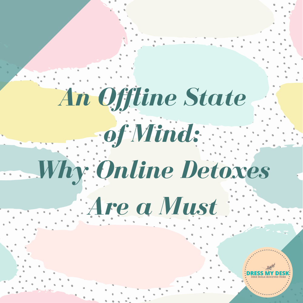 An Offline State of Mind: Why Online Detoxes are a Must