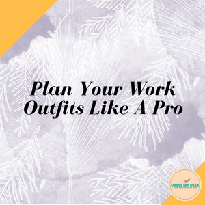 Plan Your Work Outfits Like A Pro