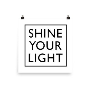 Shine Your Light Poster 12x12 - gobelight shop