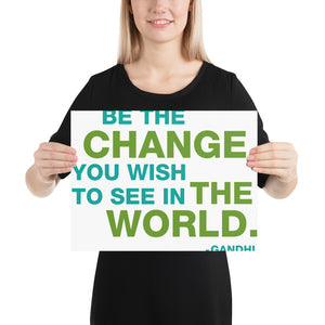 Be the Change Matte Poster 8x10 or 16x20 horizontal print - gobelight shop