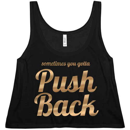 SOMETIMES YOU GOTTA PUSH BACK Cropped Tank Top
