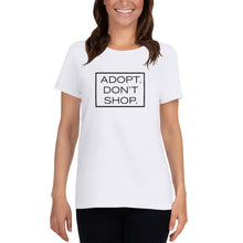 "Load image into Gallery viewer, ""Adopt. Don't Shop."" Women's T-shirt"