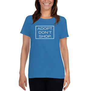 """Adopt. Don't Shop."" Women's T-shirt"