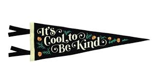 It's Cool to Be Kind wool pennant