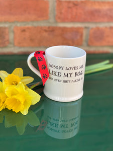 """Nobody loves me like my dog"" Mug"