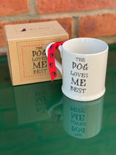 "Load image into Gallery viewer, ""Dog loves me best"" mug"