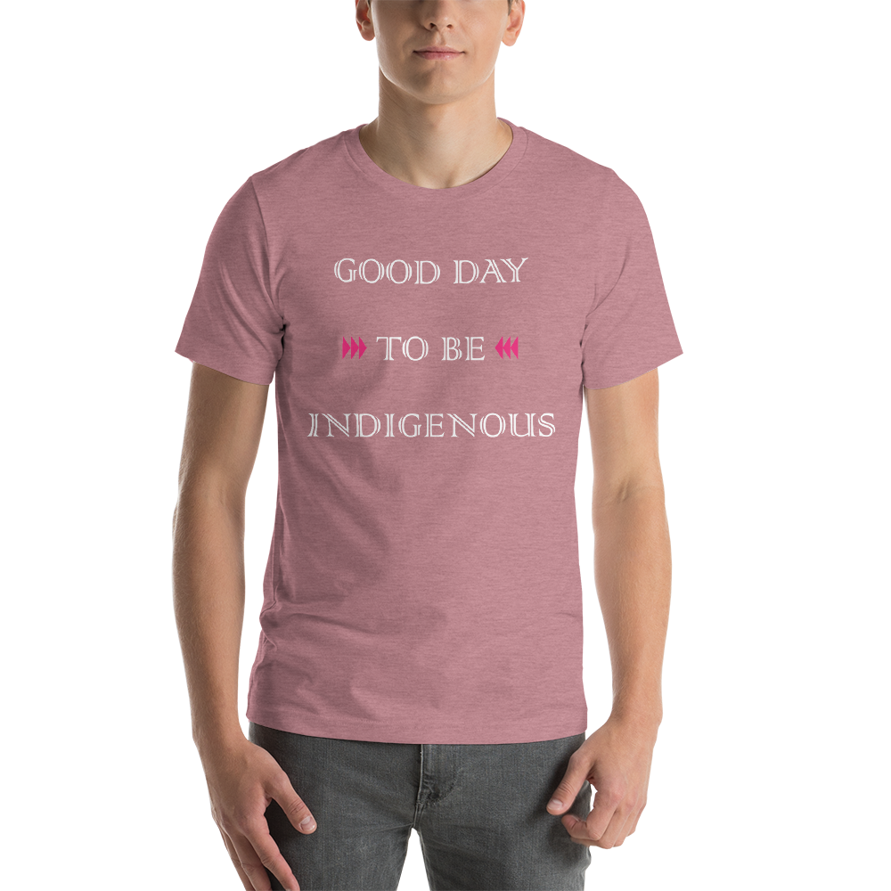 Good Day to be Indigenous Unisex T-Shirt