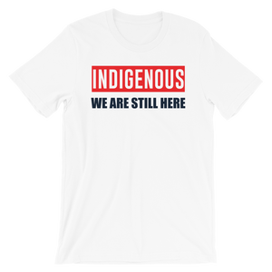Indigenous We are Still Here T-Shirt
