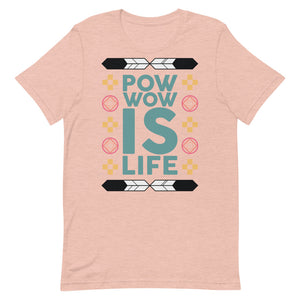 Pow Wow Is Life Unisex T-Shirt