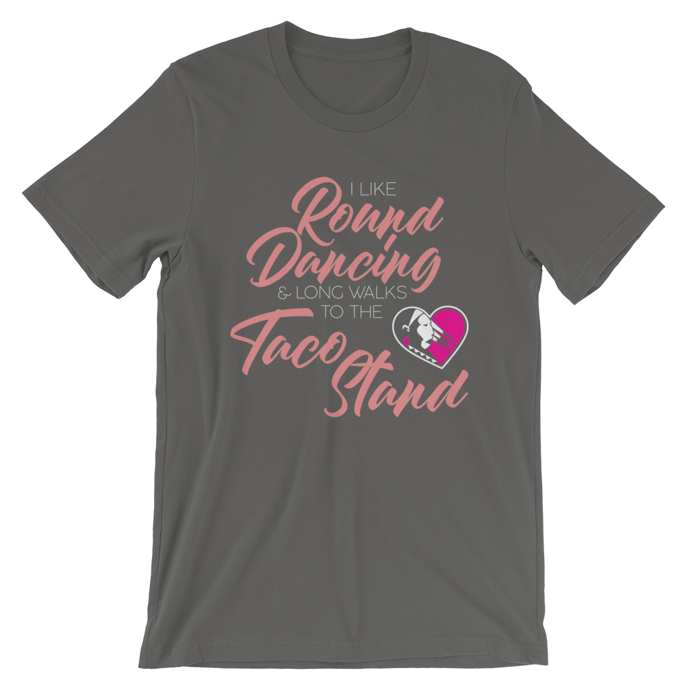I Like Round Dancing and Long Walks to the Taco Stand Unisex T-Shirt