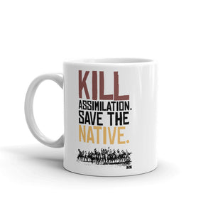 Kill Assimilation. Save the Native. Mug