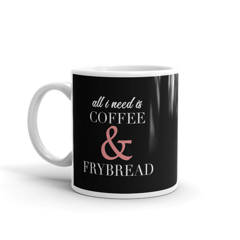 All I need is Coffee & Frybread Mug
