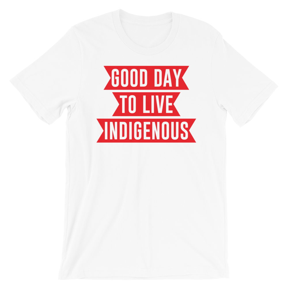 Good Day to Live Indigenous T-Shirt