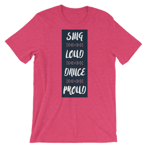 Sing Loud Dance Proud Unisex T-Shirt