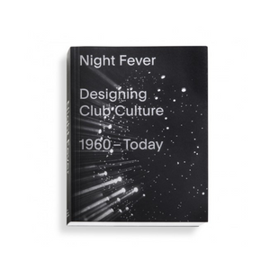 Night Fever - Designing Club Culture