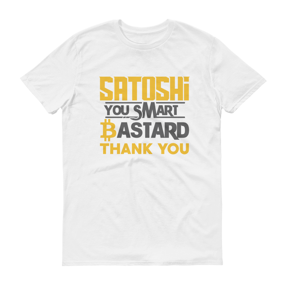 Satoshi You Smart Bastard Bitcoin Short-Sleeve T-Shirt White S - zeroconfs