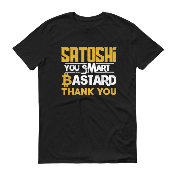 Satoshi You Smart Bastard Bitcoin Short-Sleeve T-Shirt Black S - zeroconfs