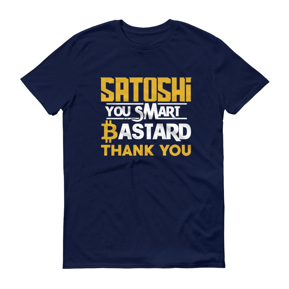 Satoshi You Smart Bastard Bitcoin Short-Sleeve T-Shirt Navy S - zeroconfs