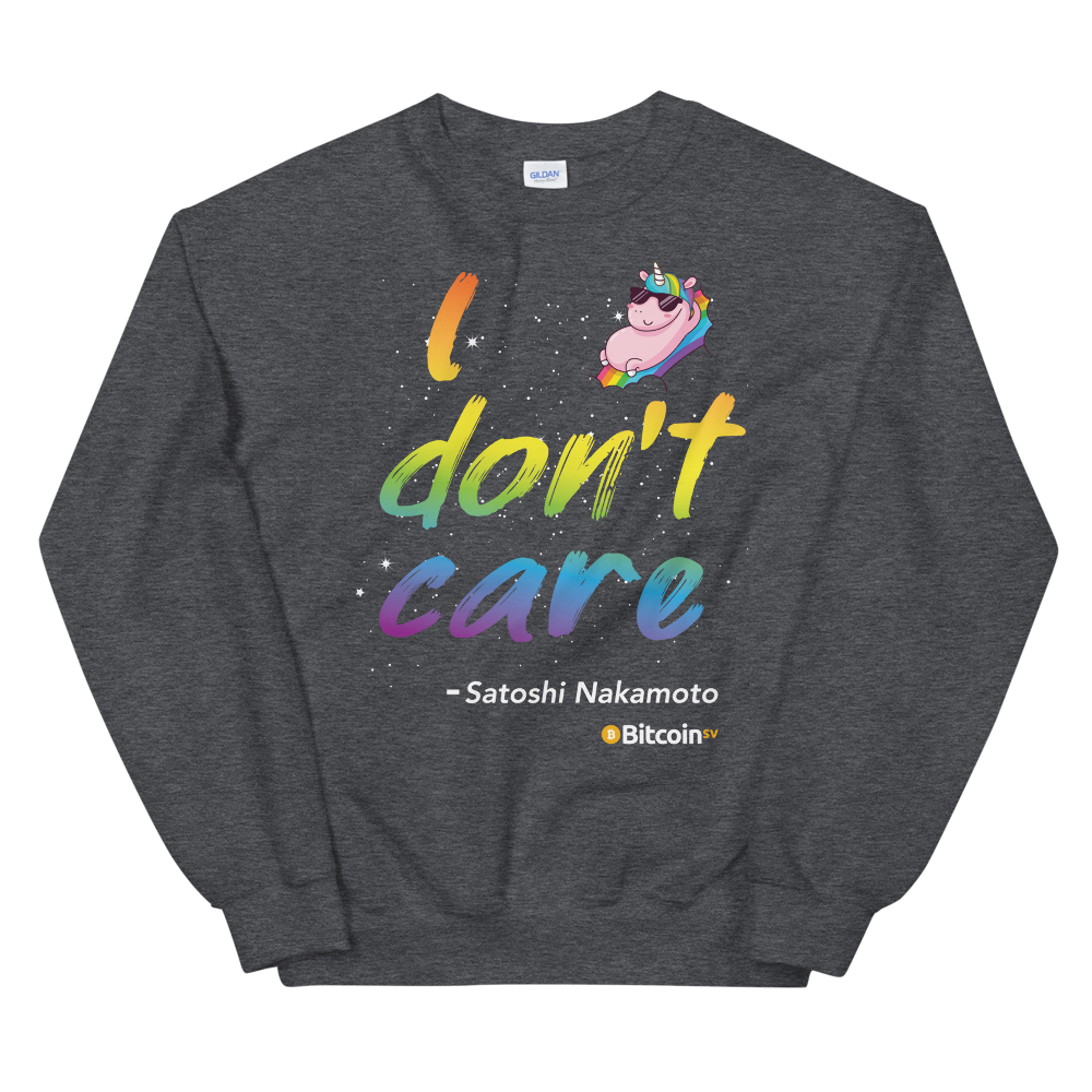 I Don't Care Bitcoin SV Sweatshirt Dark Heather S - zeroconfs