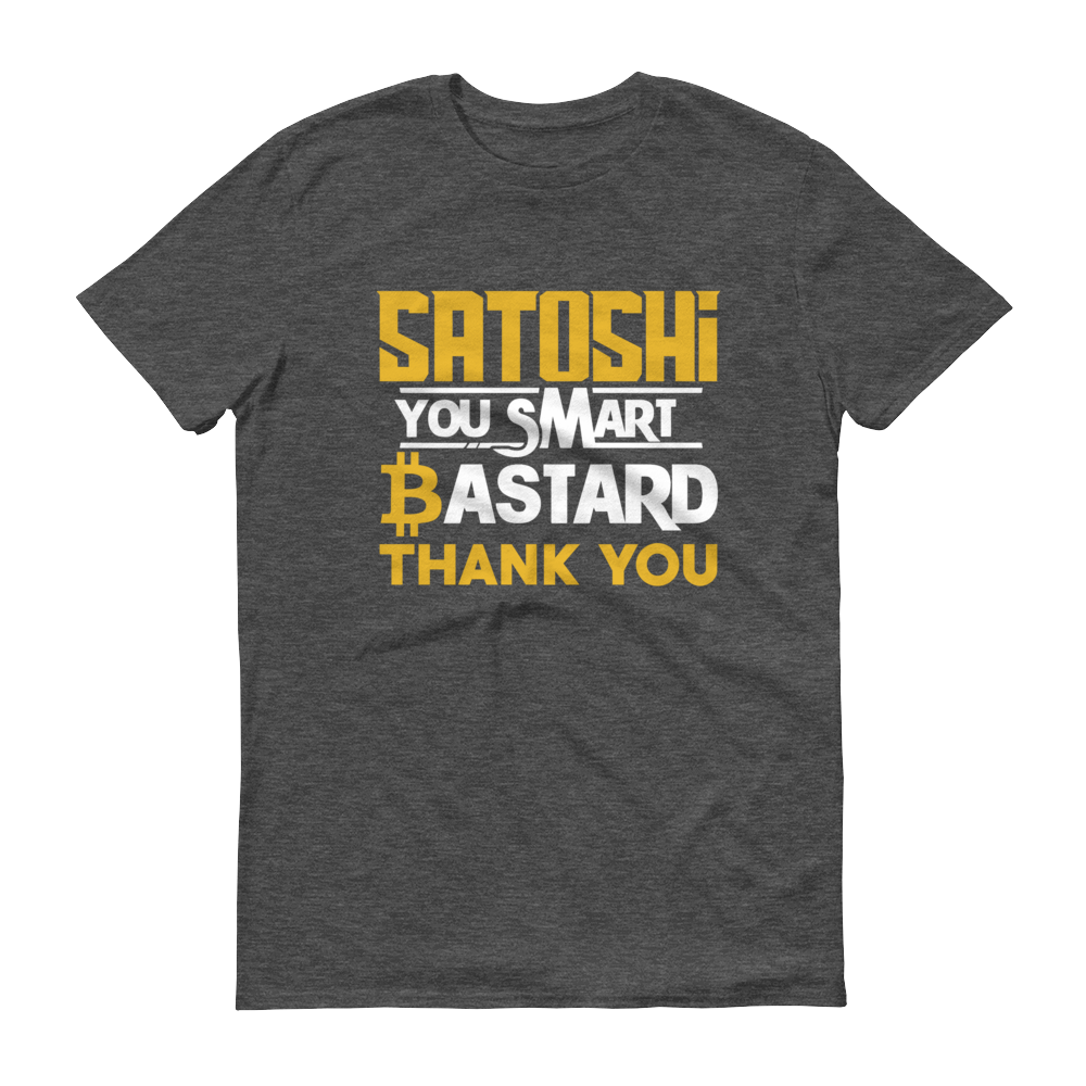 Satoshi You Smart Bastard Bitcoin Short-Sleeve T-Shirt Heather Dark Grey S - zeroconfs