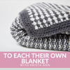 To Each Their Own Blanket Knit Class