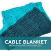 Cable Blanket Crochet Class