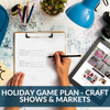 Holiday Game Plan - Craft Shows & Markets