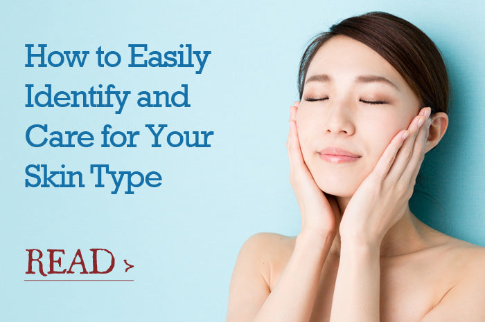 Easily Identify & Care for Your Skin Type
