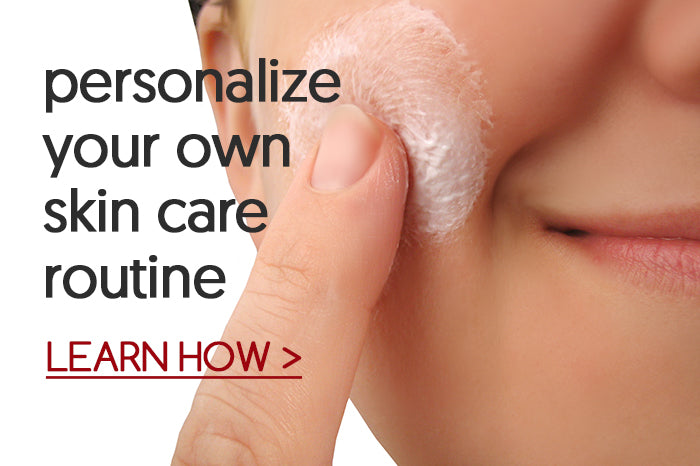 Personalize Your Own Skin Care Routine