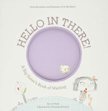 Load image into Gallery viewer, Hello in There! | A Big Sister Book of Waiting