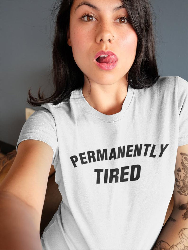 Permanently Tired  Women's T-Shirt - Hype Fashion