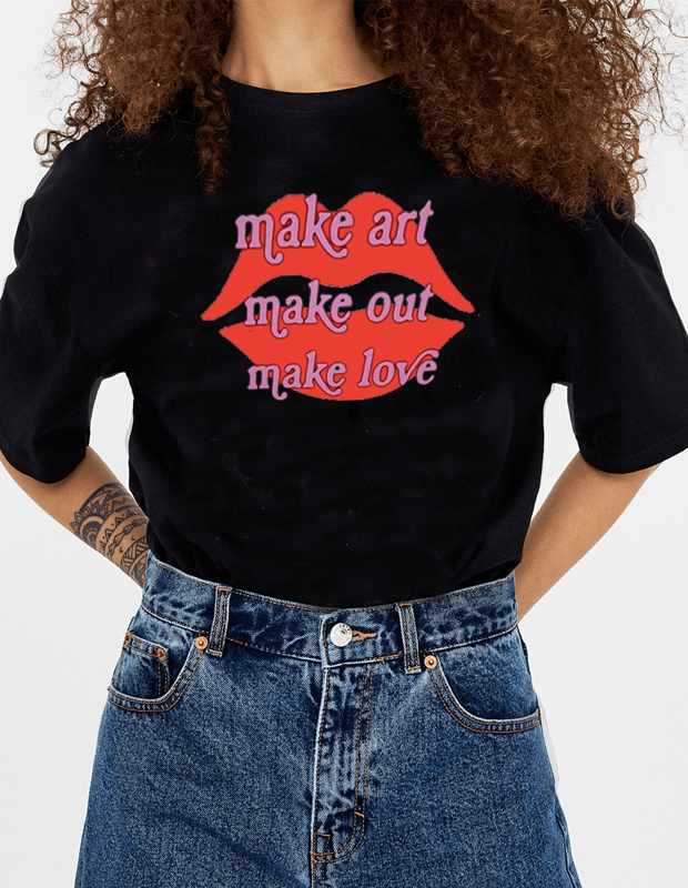 Make art, make out, make love Women's T-Shirt - Hype Fashion