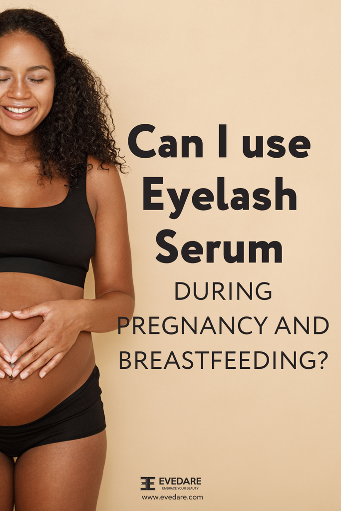 Can I Use Lash Serum When Pregnant or Breastfeeding?