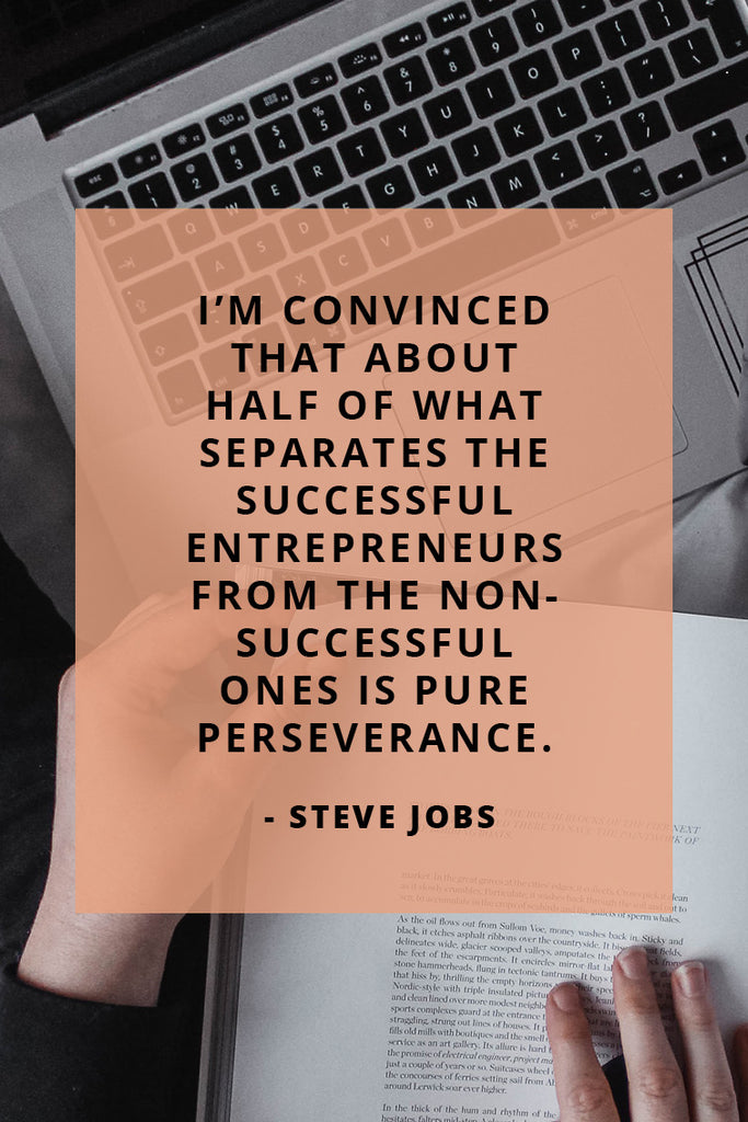 "I'm convinced that about half of what separates the successful entrepreneurs from the non-successful ones is pure perseverance"" - Steve Jobs."