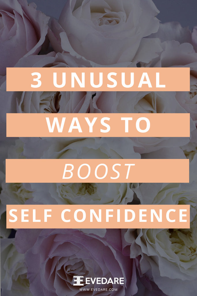 EVEDARE : 3 Unusual Ways To Boost Self Confidence That Really Work