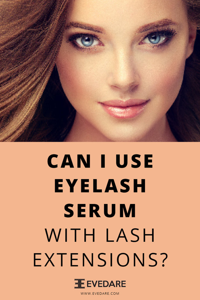 EVEDARE Can I Use Eyelash Serum with Lash Extensions?