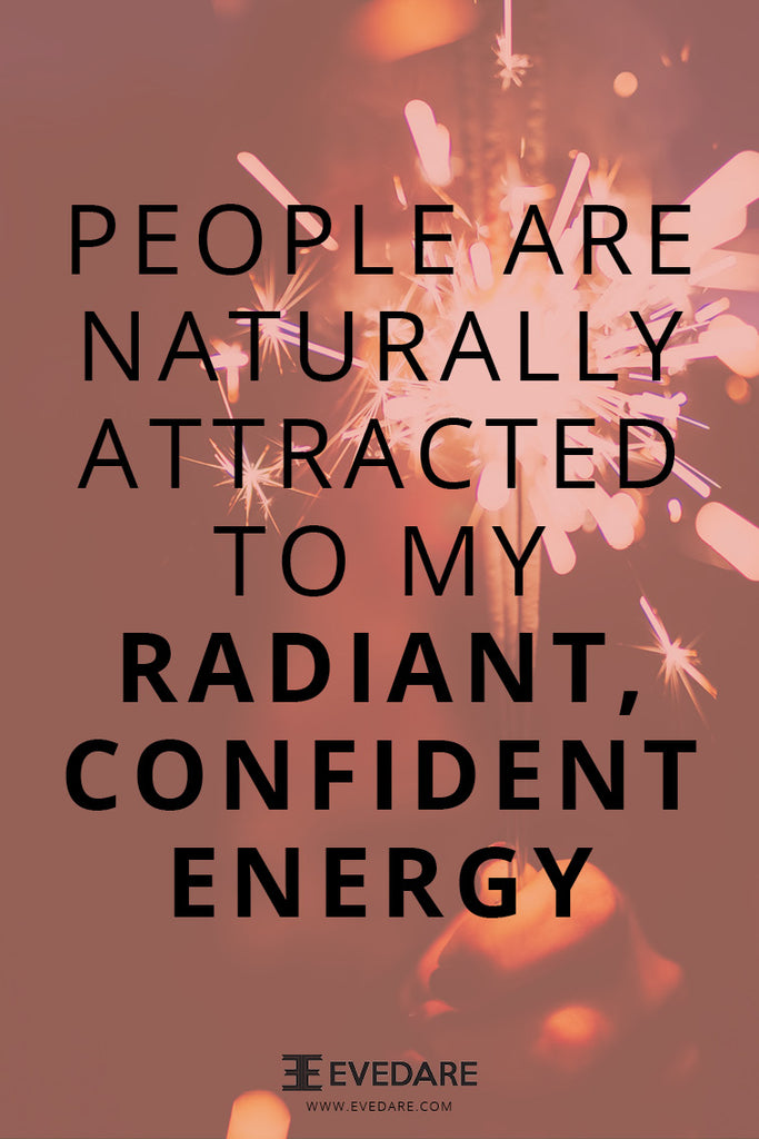 EVEDARE People are naturally attracted to my radiant, confident energy