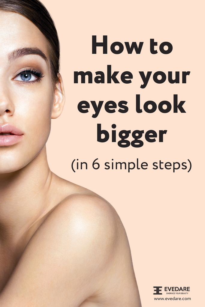 How To Make Your Eyes Look Bigger (In 6 Easy Steps)